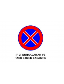P-2 Duraklamak ve Park Etmek Yasaktır Levhası